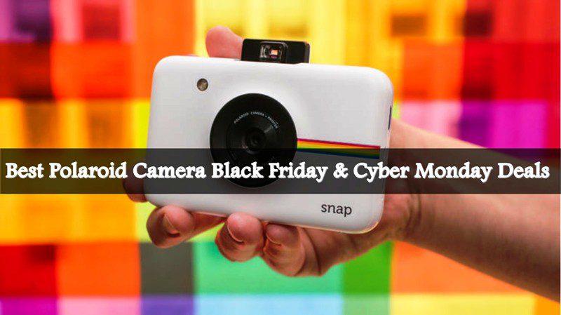 Polaroid Camera Black Friday, Polaroid Camera Black Friday Deals, Polaroid Camera Cyber Monday Deals, Polaroid Camera Cyber Monday, Polaroid Camera Black Friday Sale