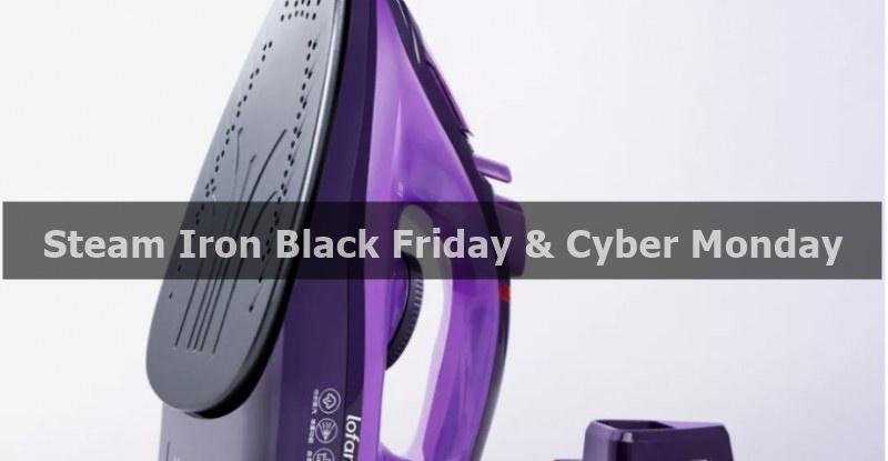 Best Steam Iron Black Friday & Cyber Monday Deals 2019