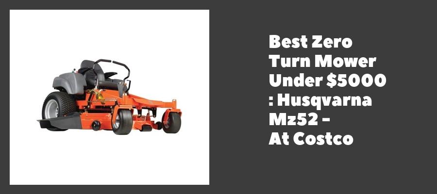 Best Zero Turn Mower Under $5000 : Husqvarna Mz52 - At Costco