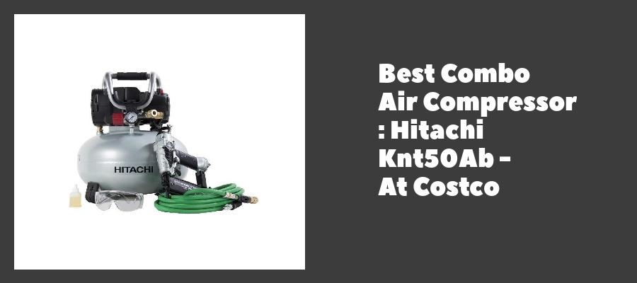 Best Combo Air Compressor : Hitachi Knt50Ab - At Costco