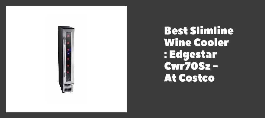 Best Slimline Wine Cooler : Edgestar Cwr70Sz - At Costco