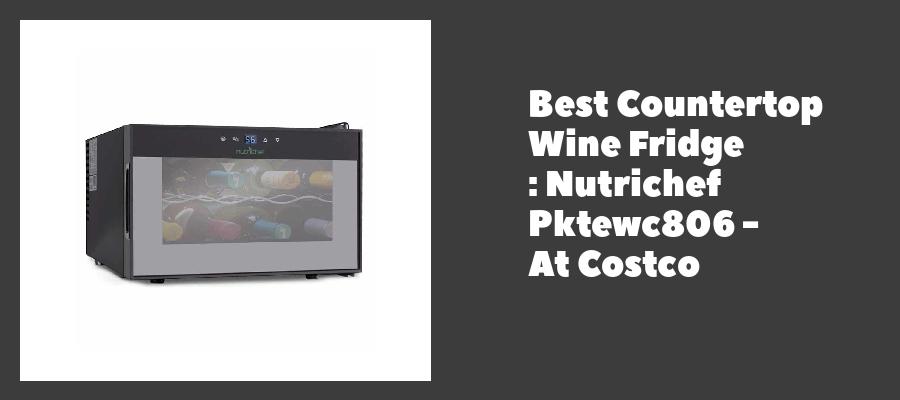 Best Countertop Wine Fridge : Nutrichef Pktewc806 - At Costco